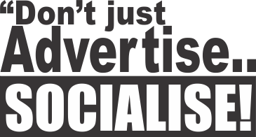 Ad Advantage says: Don't just advertise, socialise! Social Media could be the breath of life and fun your business needs!